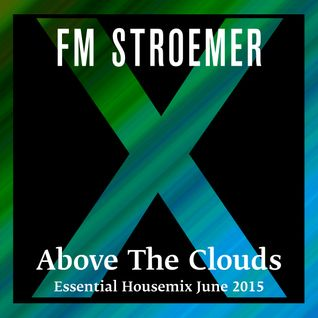 FM STROEMER - Above The Clouds Essential Housemix June 2015 | www.fmstroemer.de