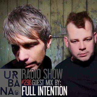 Urbana Radioshow by David Penn Chapter #296 ::: Guest mix: Full Intention