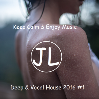 Deep & Vocal House 2016 #1 (Mixed By JLuca)