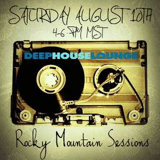 Rocky Mountain Sessions August 10th 2013 www.DeepHouseLounge.com