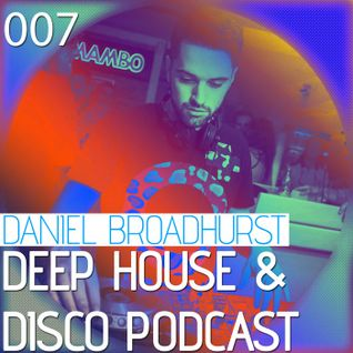 Deep House & Disco Podcast by DJ Daniel Broadhurst - 007
