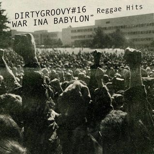 DIRTYGROOVY#16 WAR INA BABYLON