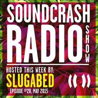 Soundcrash Radio Show - Episode 28 - May 2015 - Slugabed