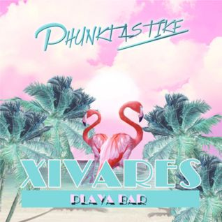 PHUNKTASTIKE @XIVARES BEACH CLUB (RETRO MIX)