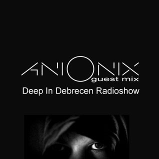 Ani Onix - Deep In Debrecen Guest Mix [7. October 2015] On Hujujuj Radio