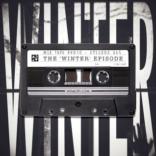 MIX TAPE RADIO | EPISODE 065 (THE 'WINTER' EPISODE)