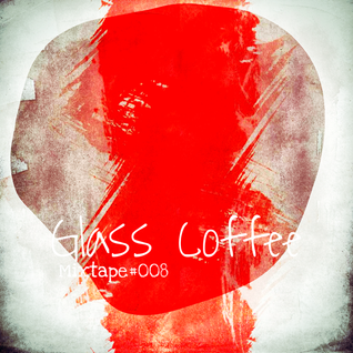 Glass Coffee Mixtape#008