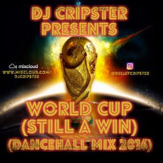 Dj Cripster Presents World Cup (Still A Win) (Dancehall Mix 2016)