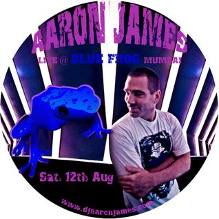 DJ AARON JAMES - LIVE @ BLUE FROG - MUMBAI, AUG '11