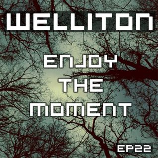 Welliton - Enjoy The Moment EP22