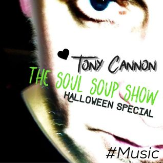 Tony cannon - The Soul Soup Show: Podcast #08 - Halloween Special