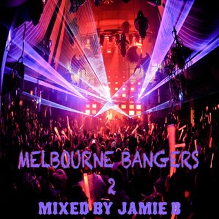 Melbourne Bangers 2 Mixed By Jamie B