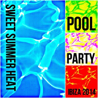 Sweet Summer Heat - Pool Party Ibiza - 2014