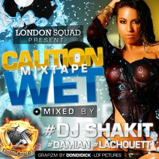 Caution Wet Mixtape [www.facebook.com/GetMad.Ent] Mix By Dj Shakit