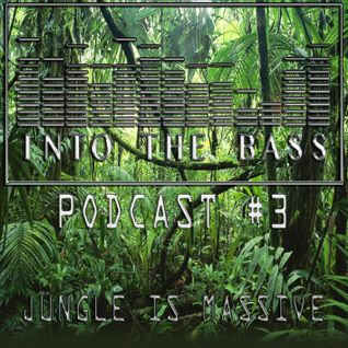 Into The Bass Podcast #3: Jungle Is Massive by Tonal (Jungle)