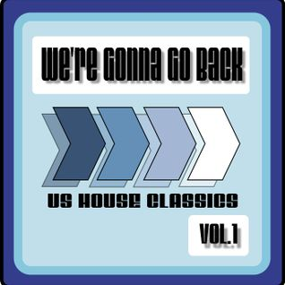 We're Gonna Go Back Vol 1 (US House Classics)