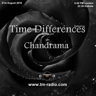 Chandrama - Time Differences 224 on TM Radio - 21-Aug-2016