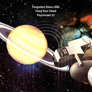Feed Your Head / Psychcast 21 by Forgotten Disco Star