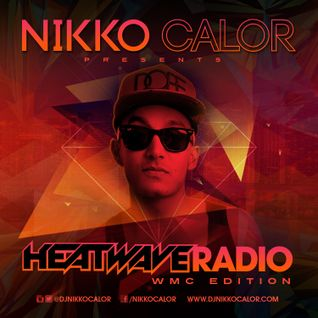 Nikko Calor- Heat Wave Radio (WMC Mixtape) 2014