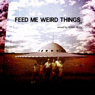 Feed Me Weird Things #1 | mixed by Nimä Skill