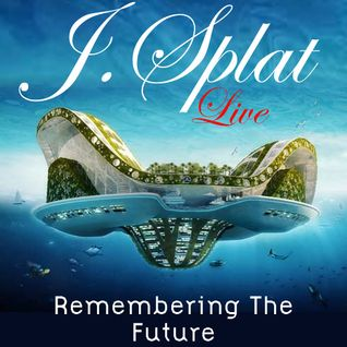J.Splat- Remembering the future-live mix