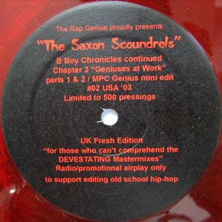 Saxon Scoundrels - B Boy Chronicles Geniuses at Work - Multi Edits/Old School Mini Mix