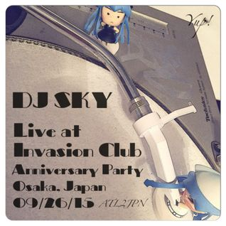 DJ SKY Live At Invasion Club Anniversary Party; Osaka, Japan (full Mix) 09/26/15