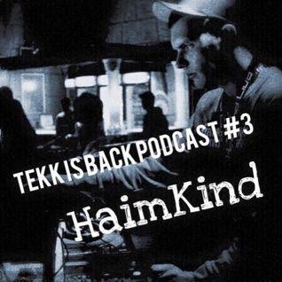 TEKK IS BACK PODCAST #3 BY HAIMKIND