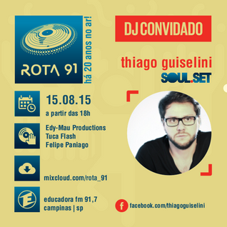 Rota 91 - 15/08/2015 Guest DJ: Thiago Guiselini - Soul.Set - SP