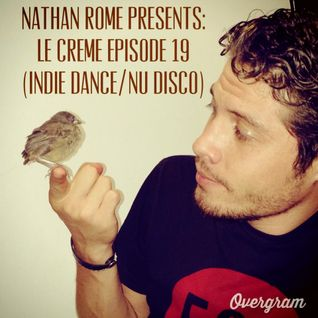 Nathan Rome Presents: Le Créme Episode 19 (Indie Dance/ Nu Disco Edition)