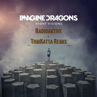 Imagine Dragons - Radioactive (TomKattaRemix)