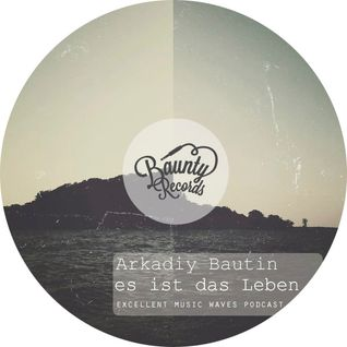 Arkadiy Bautin – Es ist das Leben (Excellent music waves podcast 007)