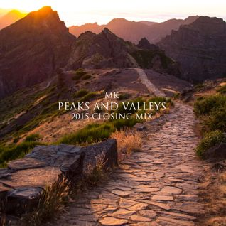 MK - Peaks And Valleys (2015 Closing Mix)