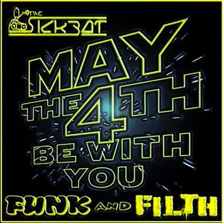 The SickBot - May The 4th Be With You - Funk and Filth Exclusive Mix