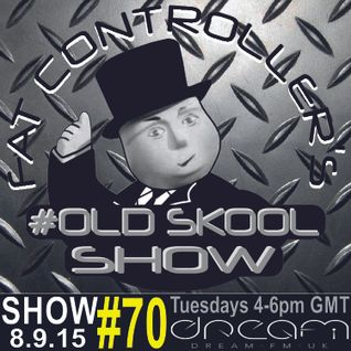 #OldSkool Show #70 With DJ Fat Controller on Dream FM 8th September 2015