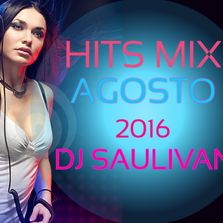 HITS MIX AGOSTO 2016 -DJSAULIVAN