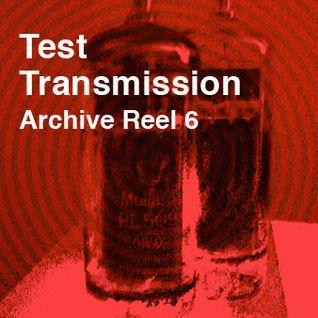 Test Transmission Archive Reel 6