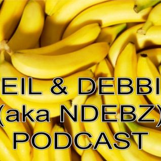 Neil & Debbie (aka NDebz) Podcast #79 ' We're going bananas ' -  (Just the chat)