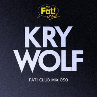 Kry Wolf - The Fat! Club Mix 050