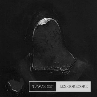 TWB.PODCAST 005 : Lex Gorecore