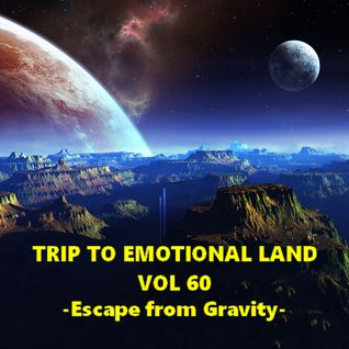 TRIP TO EMOTIONAL LAND VOL 60 - Escape from Gravity -