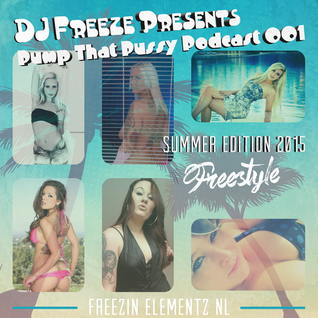 DJ Freeze Presents - Pump That Pussy Podcast 001