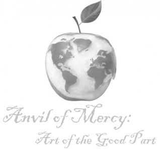 Anvil of Mercy: Art of the Good Part