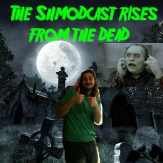 Shmodcast 12 - The Shmodcast Rises From The Dead