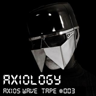 Axiology - Axios Wave -Tape #003