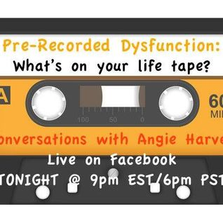 Pre-Recorded Dysfunction: What's Recorded on Your Life Tapes with Angie Harvey