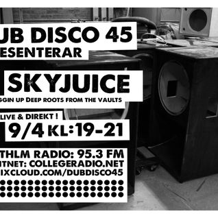 DUB DISCO 45: 2016-04-09: SKYJUICE