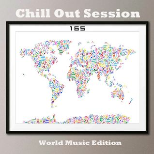 Chill Out Session 165 (World Music Edition)