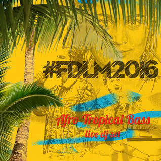 #FDLM2016 - Afro Tropical Bass live DJ set