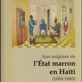 Aux origines de l'Etat marron en Haïti (1804-1860) 2, Leslie Péan/Michel Soukar. SignalFM 90.5, 2012